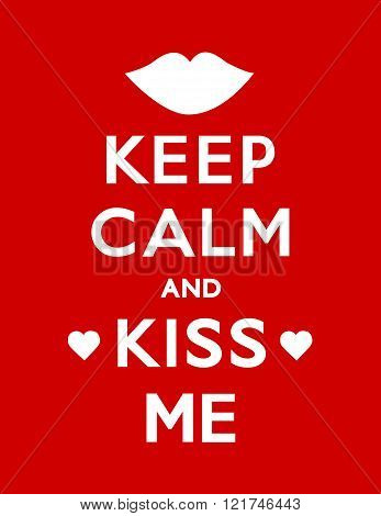 Keep Calm and Kiss Me Poster with hearts and a kiss red background.