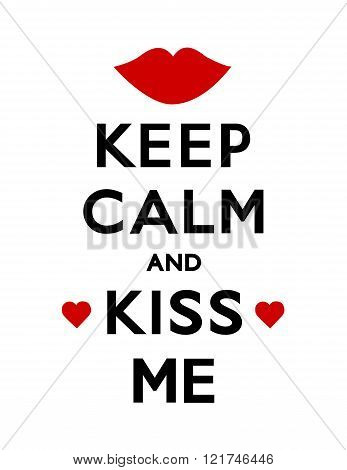 Keep Calm and Kiss Me Poster with hearts and a kiss, white background.
