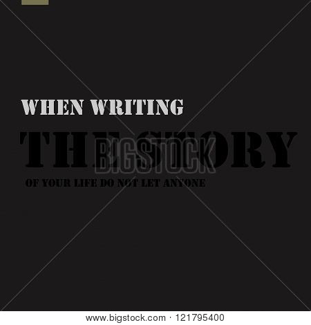 When writing the story of your life do not let anyone else hold the pen