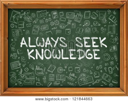Always Seek Knowledge - Hand Drawn on Green Chalkboard.
