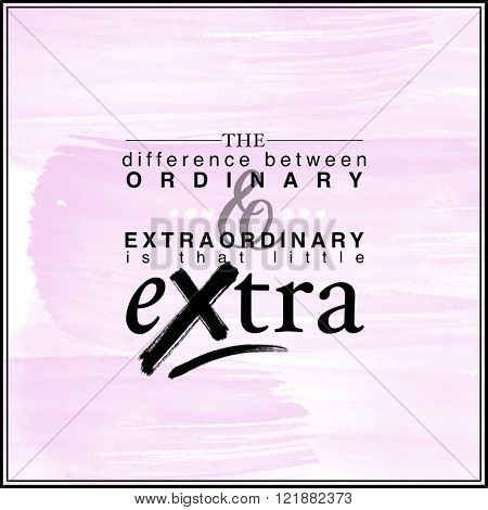 Motivational Quote on watercolor background - The difference between ordinary & extraordinary is that little extra