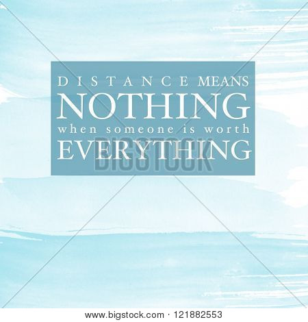 Motivational Quote on watercolor background - Distance means nothing when someone is worth everything