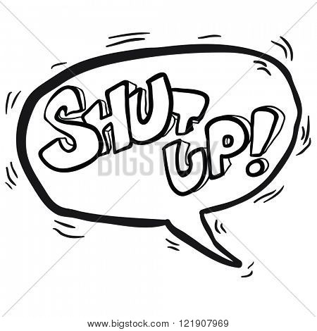 simple black and white words shut up! in cartoon speech bubble