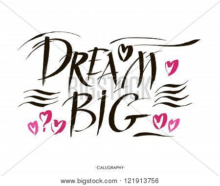 Big dream hand painted brush lettering. Vector illustration. White background. Pink hearts.