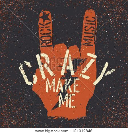 Rock music make me crazy. Grunge lettering with Rock On or