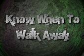 image of walking away  - Know When To Walk Away Concept text on background - JPG