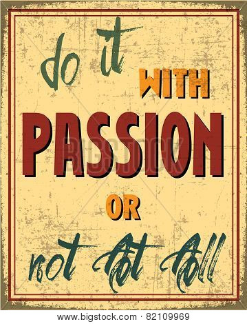 Do it with a Passion or not at all