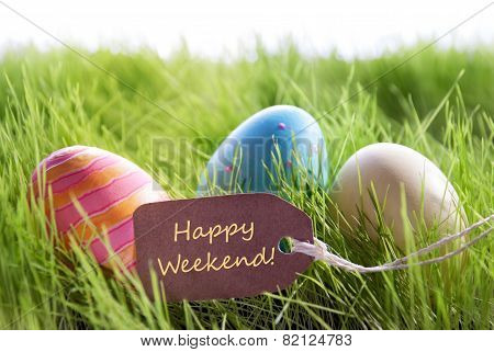 Happy Easter Background With Colorful Eggs And Label With Text Happy Weekend