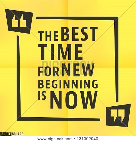 Quote motivational square template. Inspirational quotes bubble. Text speech bubble. The best time for new beginning is now. Vector illustration.