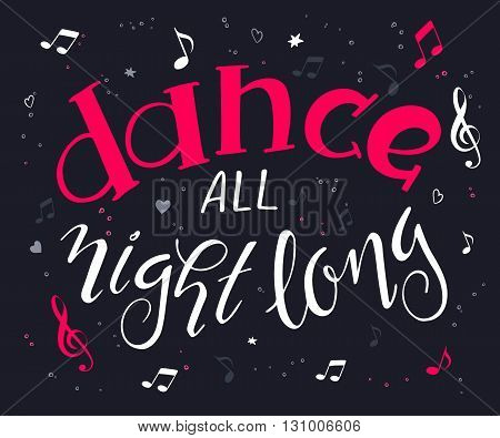 vector hand drawn music poster with handwritten lettering quote - dance all night long surrounded with notes and treble clef.