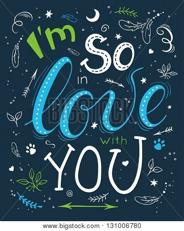 vector hand drawn romantic poster with handwritten lettering quote - I am so in love with you - surrounded with decorative elements.