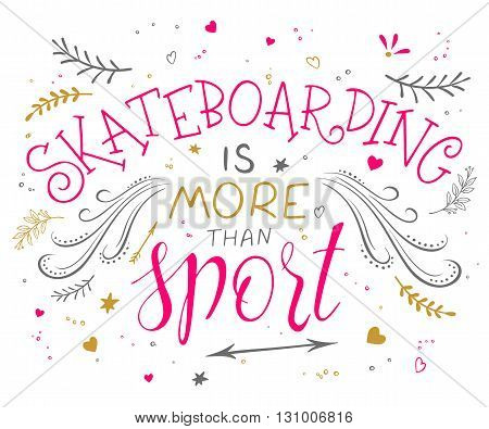 vector hand drawing lettering phrase - skateboarding is more than sport - with decorative elements - arrow, swirl, curl and brunches.