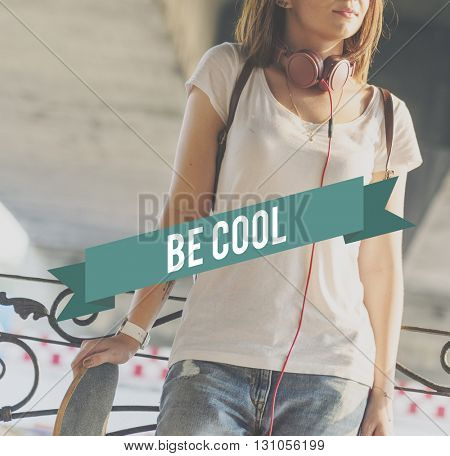 Be Cool Awesome Chic Trendy Fashionable Stylish Concept