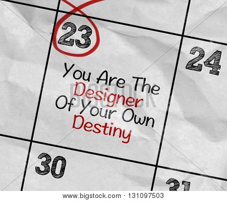 Concept image of a Calendar with the reminder: You Are The Designer of Your Own Destiny