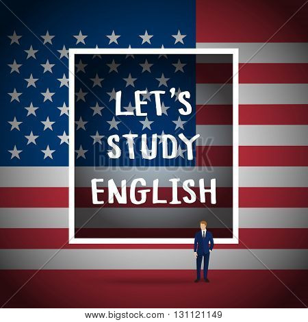 Concept of studying English or travelling. Phrase Lets study English in front of USA flag.