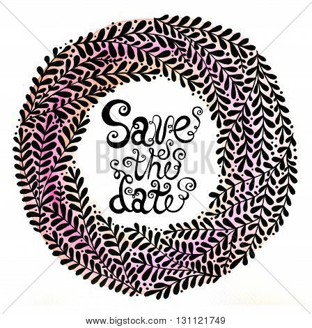 Save the date. Abstract floral wreath with black beautiful branches. Floral background for invitations, covers, postcards and ect.