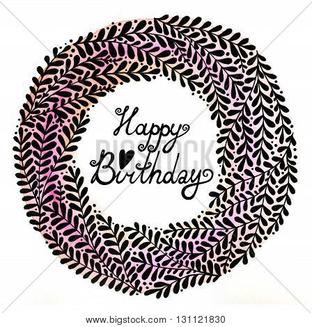 Happy Birthday. Abstract floral wreath with black beautiful branches. Floral background for invitations, covers, postcards and ect.