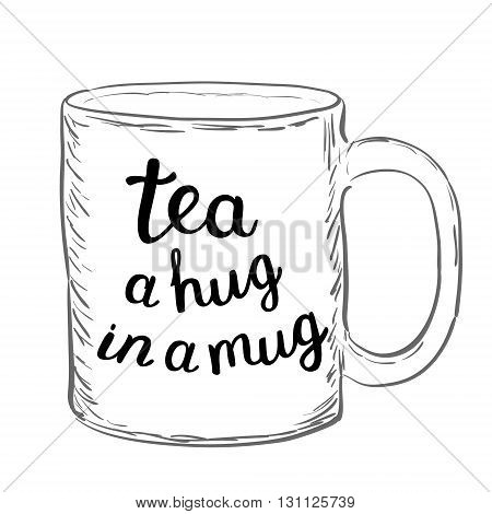 Tea. A Hug In A Mug. Brush Hand Lettering.