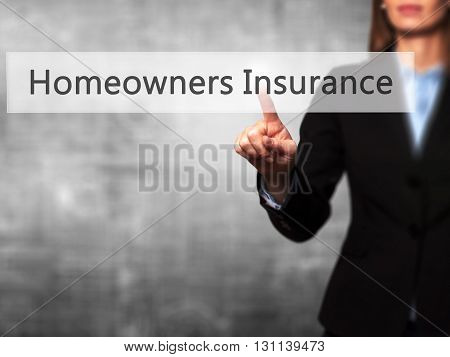 Homeowners Insurance - Businesswoman Hand Pressing Button On Touch Screen Interface.