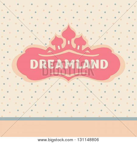 Vector Template Logo. Vintage Frame With Text. Land Of Dreams.