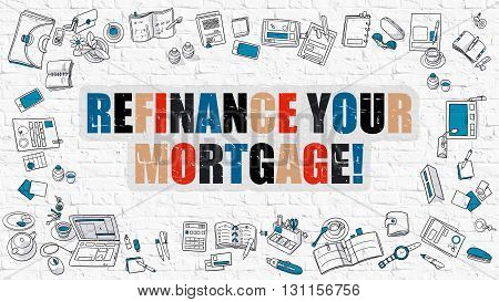 Refinance Your Mortgage Concept. Modern Line Style Illustration. Multicolor Refinance Your Mortgage Drawn on White Brick Wall. Doodle Icons. Doodle Design Style of Refinance Your Mortgage Concept.