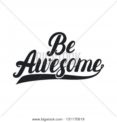 Be awesome hand lettering. Inpirational quote for card, poster, tee print. Vector illustration.