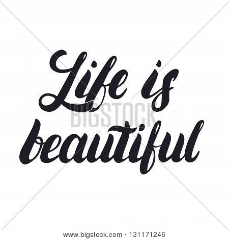 Life is beautiful hand lettering. Calligraphy phrase for greetings cards and posters. Inspirational quote. Vector illustration.