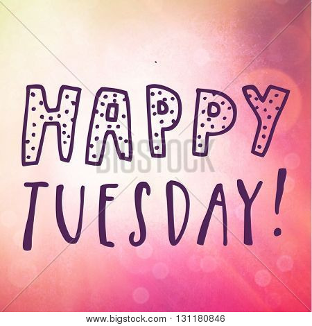 Inspirational Typographic Quote - Happy Tuesday