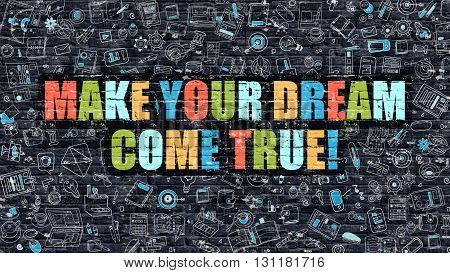 Multicolor Concept - Make Your Dream Come True on Dark Brick Wall with Doodle Icons. Make Your Dream Come True Business Concept. Make Your Dream Come True on Dark Wall.