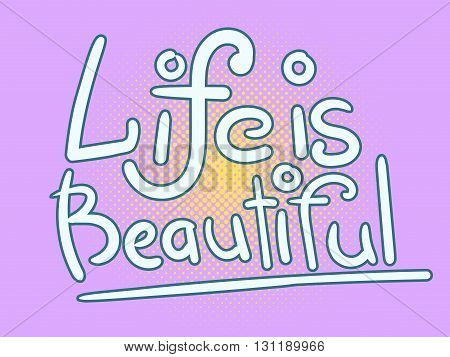 Vector hand-drawn lettering. Life is beautiful inscription for prints and posters, menu design, invitation and greeting cards. Calligraphic and typographic collection, chalk design
