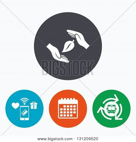 Protection of nature sign icon. Environmental protection symbol. Hands protect cover leaf icon. Mobile payments, calendar and wifi icons. Bus shuttle.