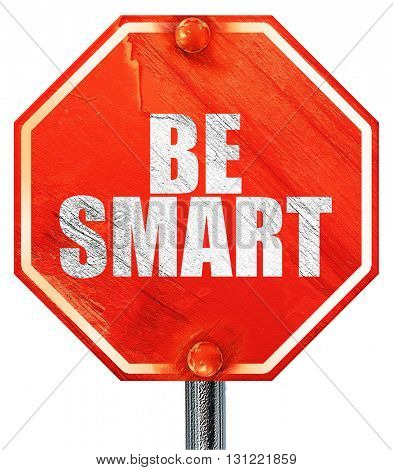 be smart, 3D rendering, a red stop sign