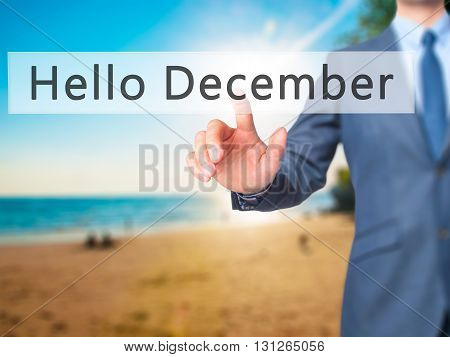 Hello December - Businessman Hand Pressing Button On Touch Screen Interface.