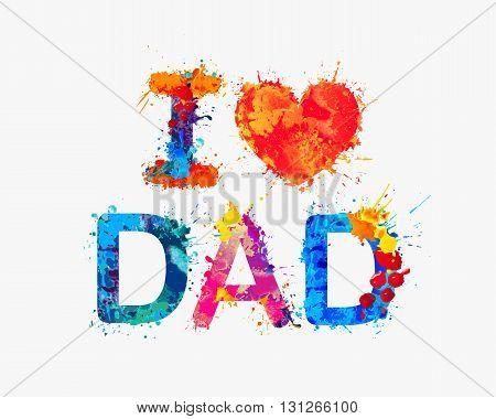 I love dad. Vector watercolor splash paint