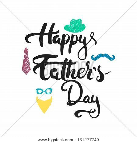 Happy Father's day lettering calligraphy greeting card with beard, hat, glasses, mustache, tie isolated on the white background. Illustration for Fathers Day invitations. Dad's day lettering.
