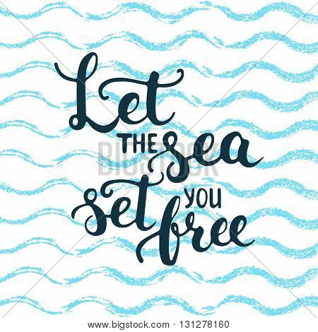 Hand drawn typography lettering phrase Let the sea set you free isolated on the wave blue sea background. Modern calligraphy for typography greeting and invitation card or t-shirt print