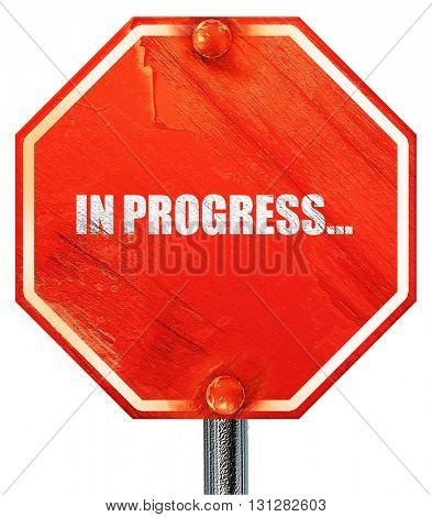 in progress..., 3D rendering, a red stop sign