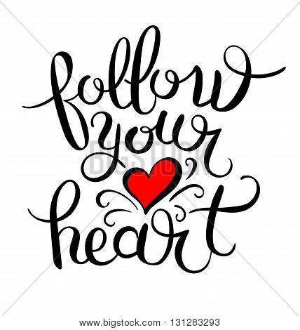 follow your heart inscription ink lettering modern brush calligraphy, vector illustration