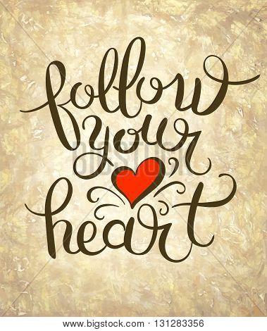 follow your heart inscription ink lettering modern brush calligraphy, vector illustration