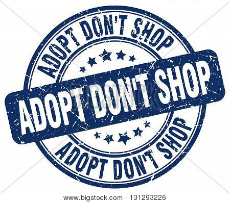 adopt don't shop blue grunge round vintage rubber stamp.adopt don't shop stamp.adopt don't shop round stamp.adopt don't shop grunge stamp.adopt don't shop.adopt don't shop vintage stamp.