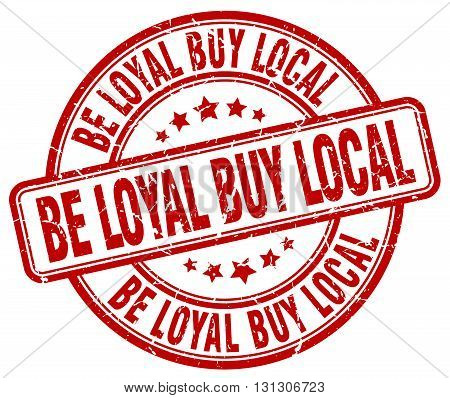 be loyal buy local red grunge round vintage rubber stamp.
