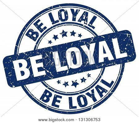be loyal blue grunge round vintage rubber stamp.