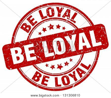 be loyal red grunge round vintage rubber stamp.