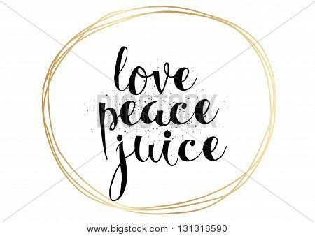 Love peace juice inspirational inscription. Greeting card with calligraphy. Hand drawn lettering. Typography for invitation, banner, poster or clothing design. Vector quote.