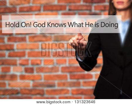 Hold On God Knows What He Is Doing - Businesswoman Hand Pressing Button On Touch Screen Interface.