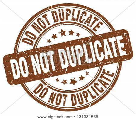 do not duplicate brown grunge round vintage rubber stamp.do not duplicate stamp.do not duplicate round stamp.do not duplicate grunge stamp.do not duplicate.do not duplicate vintage stamp.