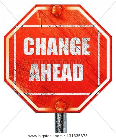 Change ahead sign, 3D rendering, a red stop sign