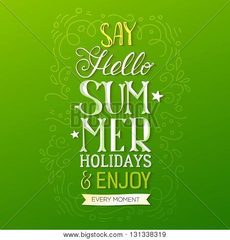 Handwritten quote Say Hello Summer Holidays, vector illustration
