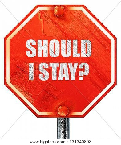 should i stay, 3D rendering, a red stop sign