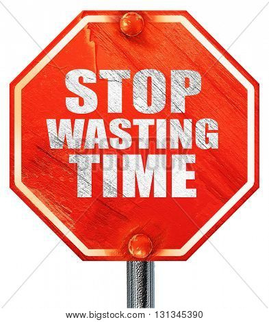 stop wasting time, 3D rendering, a red stop sign